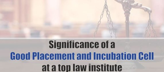 A good placement and incubation cell at law institutes can help the law students to grab the best opportunity to start their professional career!